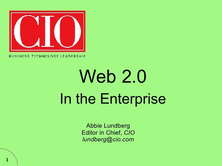 Web 2.0 In the Enterprise Abbie Lundberg, Lundberg Media http://lundbergmedia.com