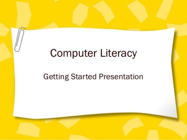 Computer LiteracyGetting Started Presentation