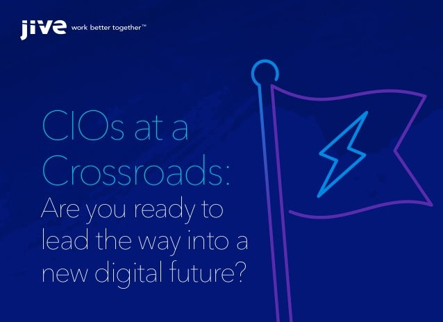 CIOs at a Crossroads: Are you ready to lead the way into a new digital future?