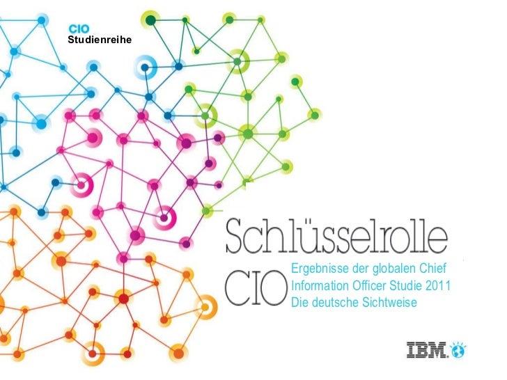 Studienreihe Ergebnisse der globalen Chief Information Officer Studie 2011 Die deutsche Sichtweise