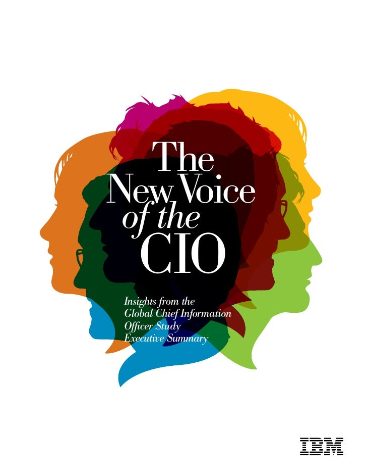 The New Voice of the     CIO  Insights from the  Global Chief Information  Officer Study  Executive Summary