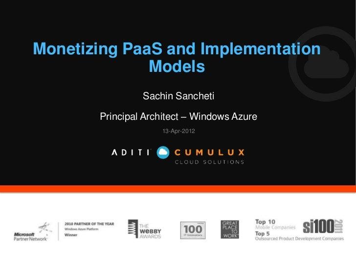 Monetizing PaaS and Implementation              Models                Sachin Sancheti       Principal Architect – Windows ...