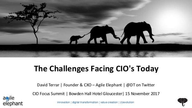 The Challenges Facing CIO's Today CIO Focus Summit | Bowden Hall Hotel Gloucester| 15 November 2017 David Terrar | Founder...