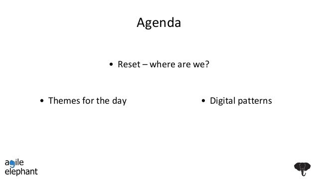 Agenda • Digital patterns • Reset – where are we? • Themes for the day