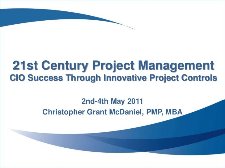 21st Century Project ManagementCIO Success Through Innovative Project Controls<br />2nd-4thMay 2011<br />Christopher Grant...