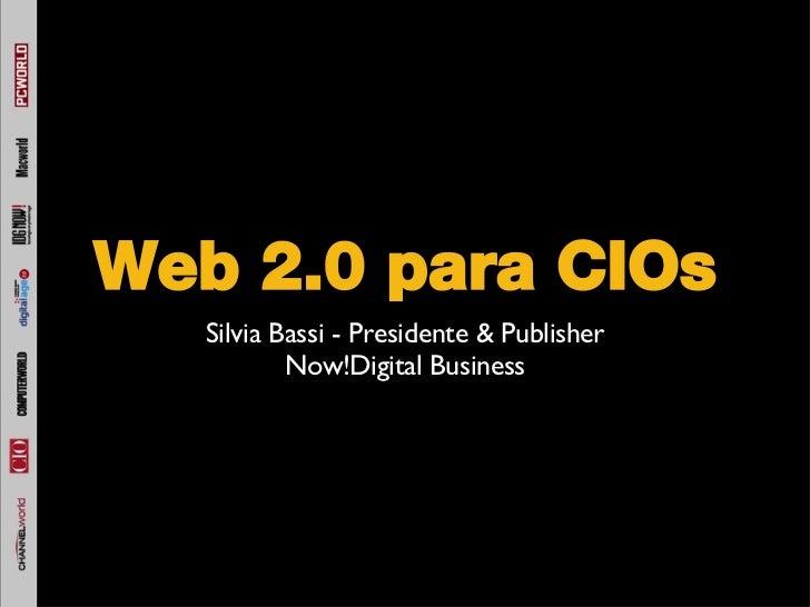 Web 2.0 para CIOs <ul><li>Silvia Bassi - Presidente & Publisher </li></ul><ul><li>Now!Digital Business </li></ul>
