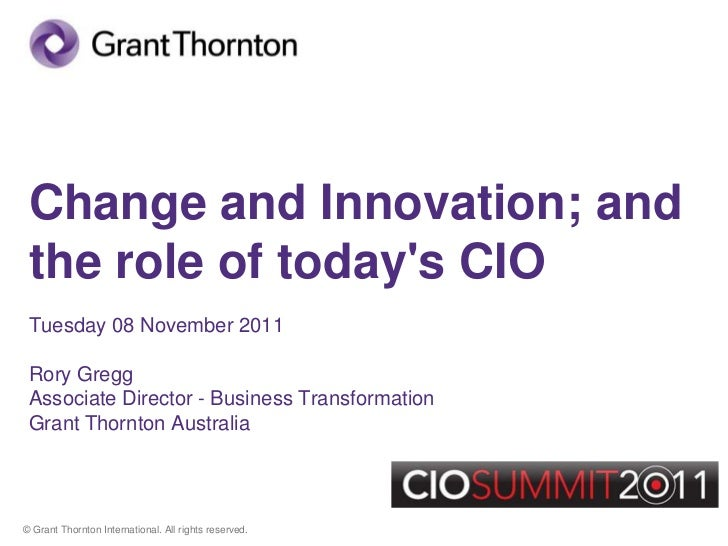 Change and Innovation; and the role of todays CIO Tuesday 08 November 2011 Rory Gregg Associate Director - Business Transf...