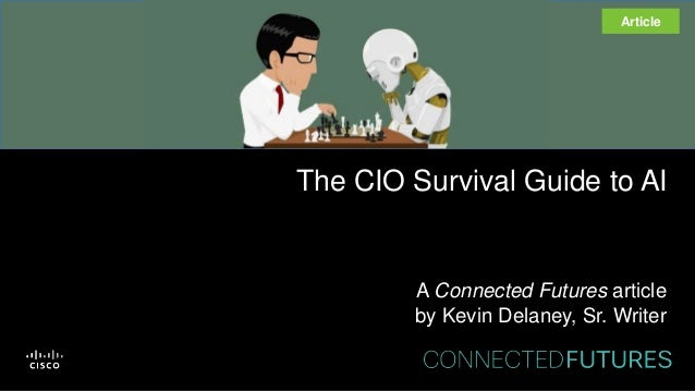The CIO Survival Guide to AI A Connected Futures article by Kevin Delaney, Sr. Writer Article