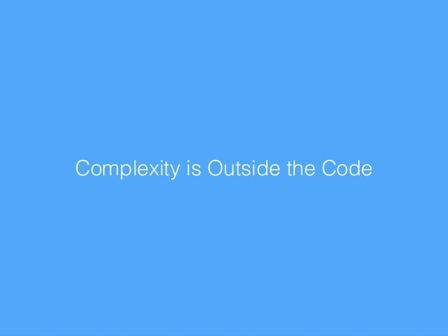 Complexity is Outside the Code