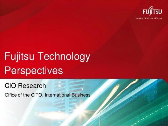 Fujitsu TechnologyPerspectivesCIO ResearchOffice of the CITO, International Business                                      ...