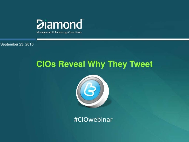 September 23, 2010<br />CIOs Reveal Why They Tweet <br />#CIOwebinar<br />