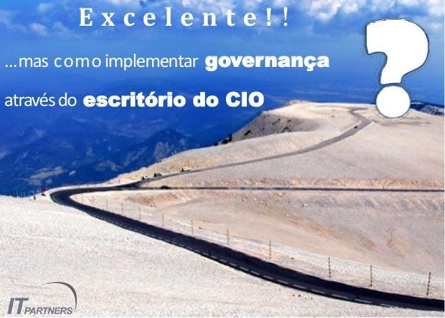 E x c e l e n t e ! ! …mas como implementar governança atravésdo escritório do CIO