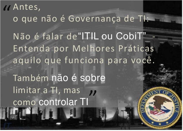 """Antes, o que não é Governança de TI: Não é falar de""""ITIL ou CobiT"""" - Entenda por Melhores Práticas aquilo que funciona par..."""