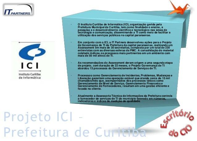 • O Instituto Curitiba de Informática (ICI), organização gerida pela Prefeitura Municipal de Curitiba, tem como finalidade...