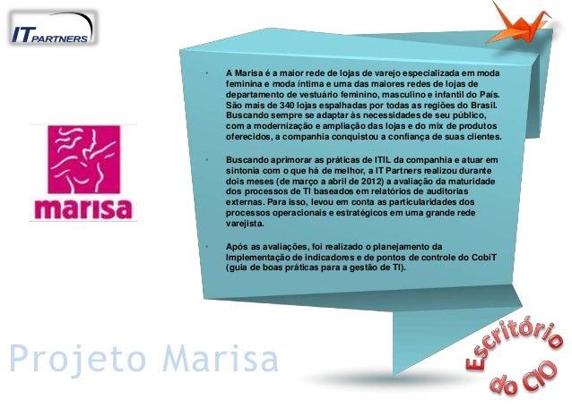 • A Marisa é a maior rede de lojas de varejo especializada em moda feminina e moda íntima e uma das maiores redes de lojas...
