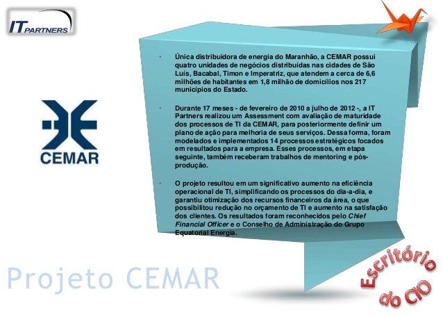 • Única distribuidora de energia do Maranhão, a CEMAR possui quatro unidades de negócios distribuídas nas cidades de São L...