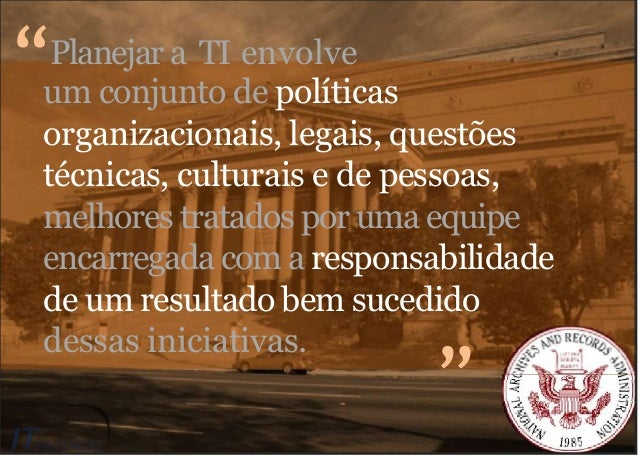 um conjunto de políticas organizacionais, legais, questões técnicas, culturais e de pessoas, melhores tratados por uma equ...