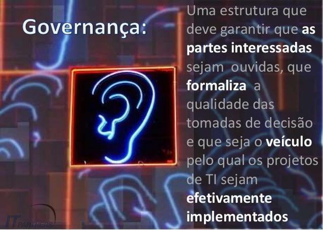 Uma estrutura que deve garantir que as partes interessadas sejam ouvidas, que formaliza a qualidade das tomadas de decisão...