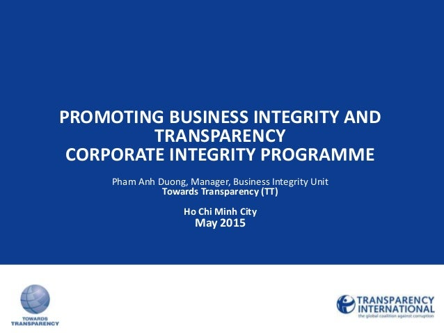 PROMOTING BUSINESS INTEGRITY AND TRANSPARENCY CORPORATE INTEGRITY PROGRAMME Pham Anh Duong, Manager, Business Integrity Un...