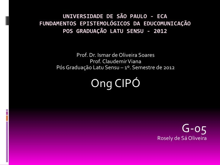 UNIVERSIDADE DE SÃO PAULO - ECAFUNDAMENTOS EPISTEMOLÓGICOS DA EDUCOMUNICAÇÃO       POS GRADUAÇÃO LATU SENSU - 2012        ...