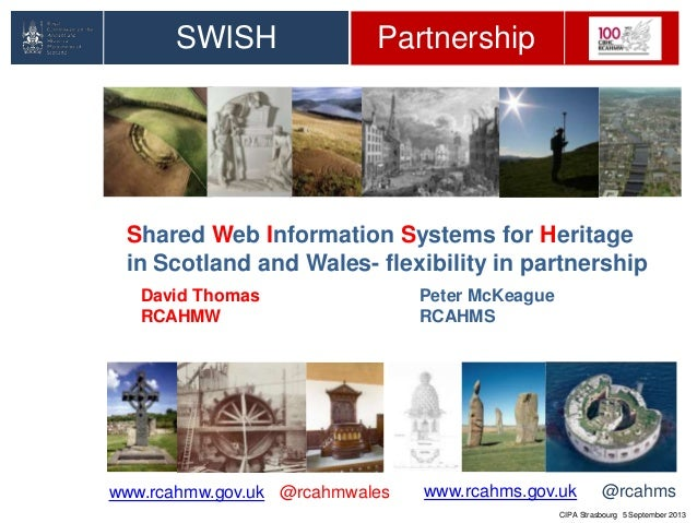 David Thomas Peter McKeague RCAHMW RCAHMS SWISH Partnership Shared Web Information Systems for Heritage in Scotland and Wa...