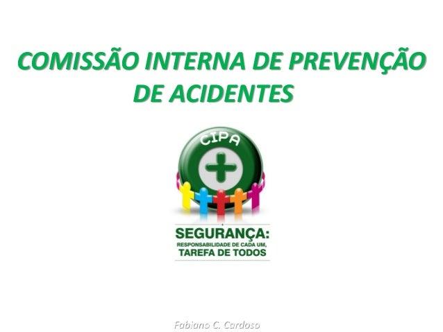 COMISSÃO INTERNA DE PREVENÇÃO DE ACIDENTES Fabiano C. Cardoso