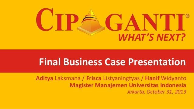 WHAT'S NEXT?  Final Business Case Presentation Aditya Laksmana / Frisca Listyaningtyas / Hanif Widyanto Magister Manajemen...