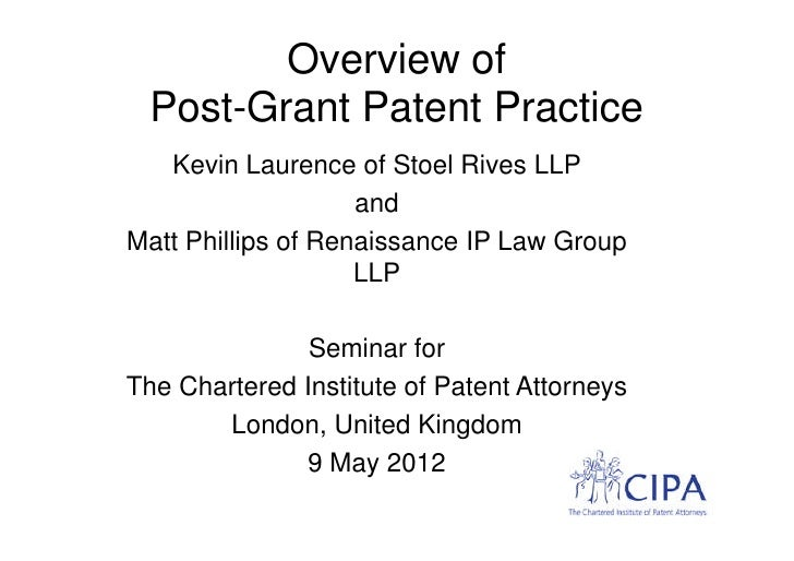 Overview of Post-Grant Patent Practice   Kevin Laurence of Stoel Rives LLP                    andMatt Phillips of Renaissa...