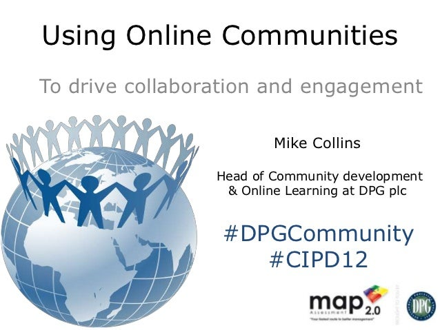 Using Online CommunitiesTo drive collaboration and engagement                         Mike Collins                 Head of...