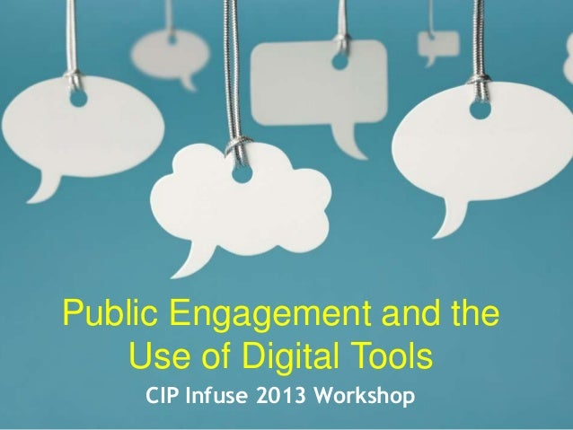Public Engagement and the Use of Digital Tools CIP Infuse 2013 Workshop