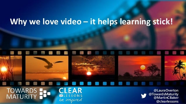 Why we love video – it helps learning stick! @LauraOverton @TowardsMaturity @MartinCBaker @clearlessons