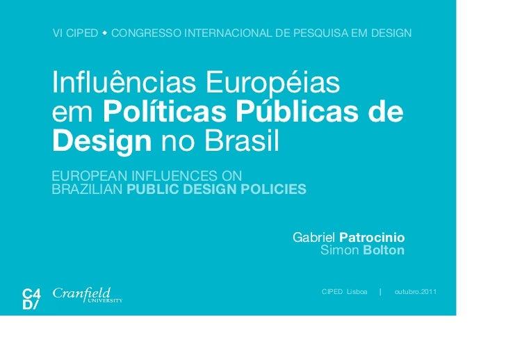 VI CIPED  CONGRESSO INTERNACIONAL DE PESQUISA EM DESIGNInfluências Européias!em Políticas Públicas deDesign no BrasilEURO...