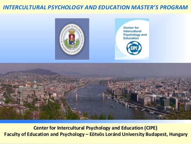 Center for Intercultural Psychology and Education (CIPE) Faculty of Education and Psychology – Eötvös Loránd University Bu...