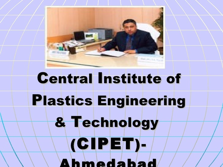 C entral  I nstitute of  P lastics Engineering &  T echnology  ( CIPET )- Ahmedabad