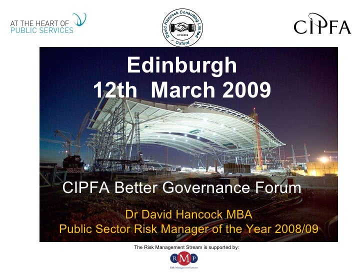 Edinburgh 12th  March 2009 CIPFA Better Governance Forum Dr David Hancock MBA Public Sector Risk Manager of the Year 2008/09