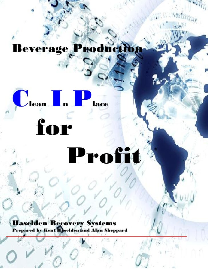 Beverage Production    C IP  lean        n          lace    for    Profit  Haselden Recovery Systems Prepared by Kent Hase...