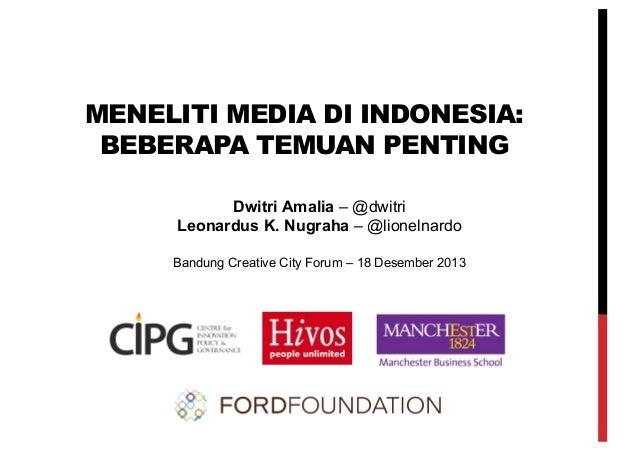MENELITI MEDIA DI INDONESIA: BEBERAPA TEMUAN PENTING Dwitri Amalia – @dwitri Leonardus K. Nugraha – @lionelnardo Bandung C...