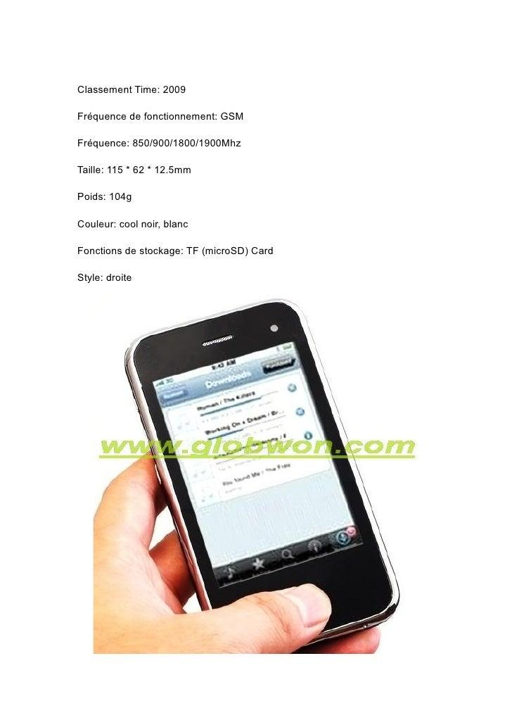 Classement Time: 2009  Fréquence de fonctionnement: GSM  Fréquence: 850/900/1800/1900Mhz  Taille: 115 * 62 * 12.5mm  Poids...