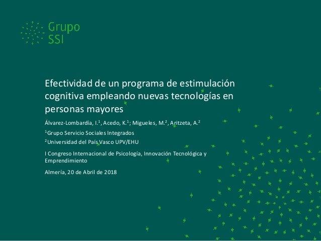 Efectividad de un programa de estimulación cognitiva empleando nuevas tecnologías en personas mayores Álvarez-Lombardía, I...