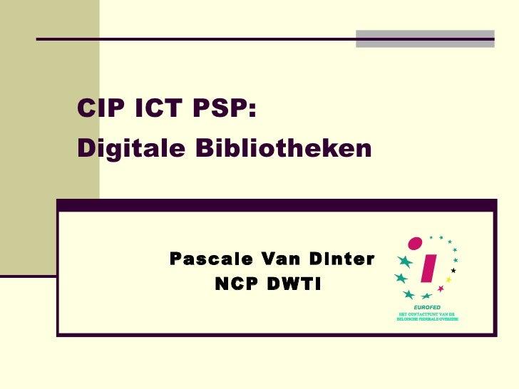 CIP ICT PSP: Digitale Bibliotheken   Pascale Van Dinter NCP DWTI