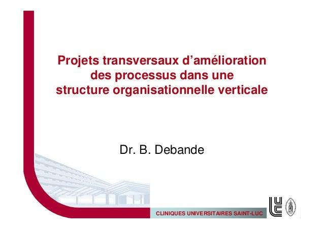Projets transversaux d'amélioration      des processus dans unestructure organisationnelle verticale           Dr. B. Deba...