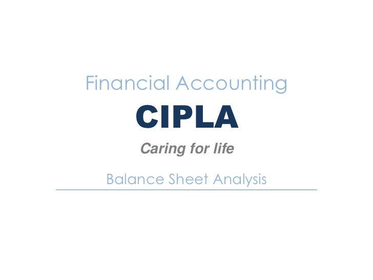Financial Accounting     CIPLA      Caring for life  Balance Sheet Analysis