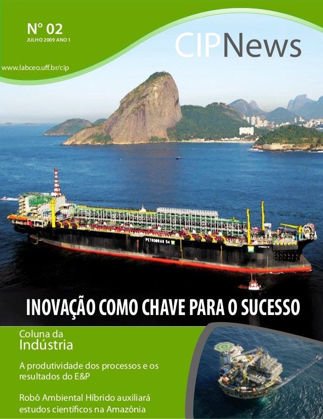1 N° 02JULHO 2009 ANO 1 CIPNews Coluna da Indústria A produtividade dos processos e os resultados do E&P Robô Ambiental Hí...