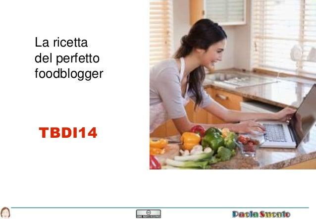 La ricetta  del perfetto  foodblogger  TBDI14