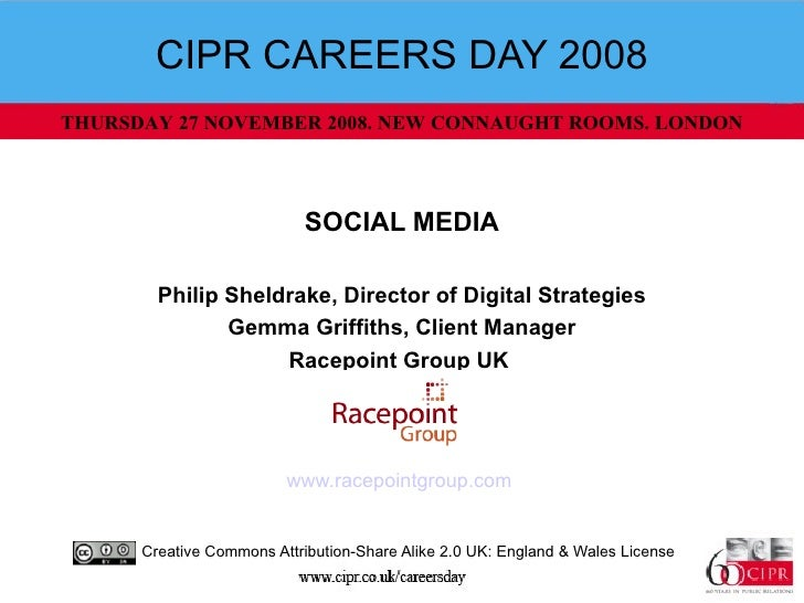 CIPR CAREERS DAY 2008 SOCIAL MEDIA Philip Sheldrake, Director of Digital Strategies Gemma Griffiths, Client Manager Racepo...