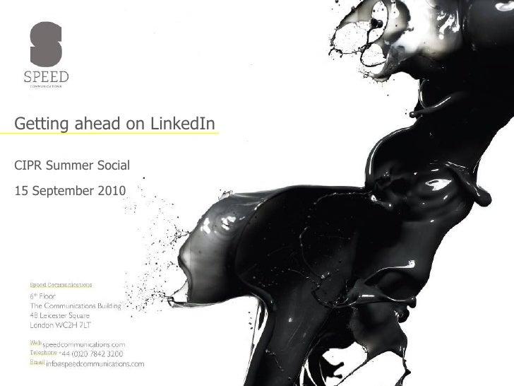 Getting ahead on LinkedIn CIPR Summer Social 15 September 2010
