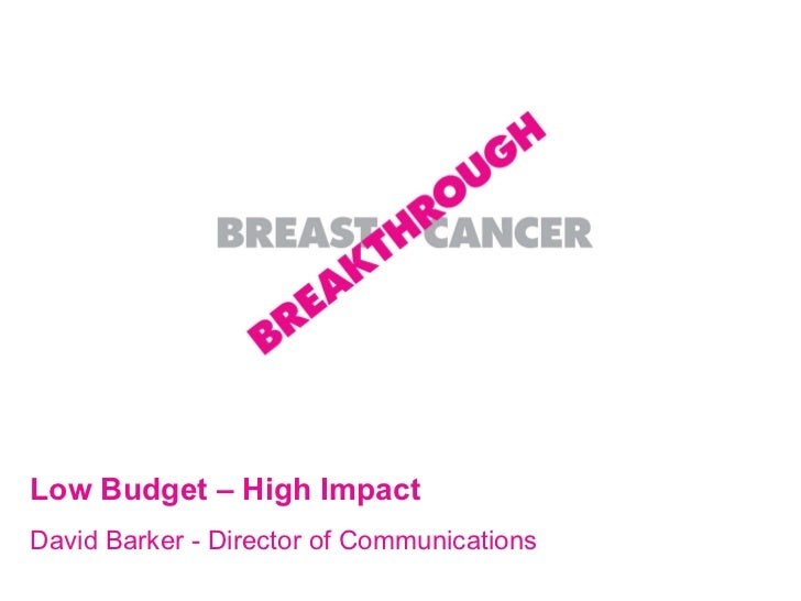 Low Budget – High Impact David Barker - Director of Communications