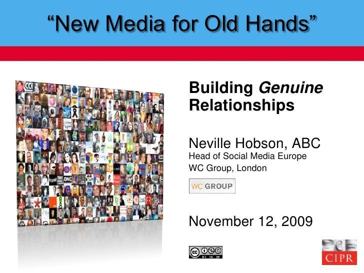"""New Media for Old Hands""<br />Building Genuine Relationships<br />Neville Hobson, ABCHead of Social Media Europe<br />WC ..."