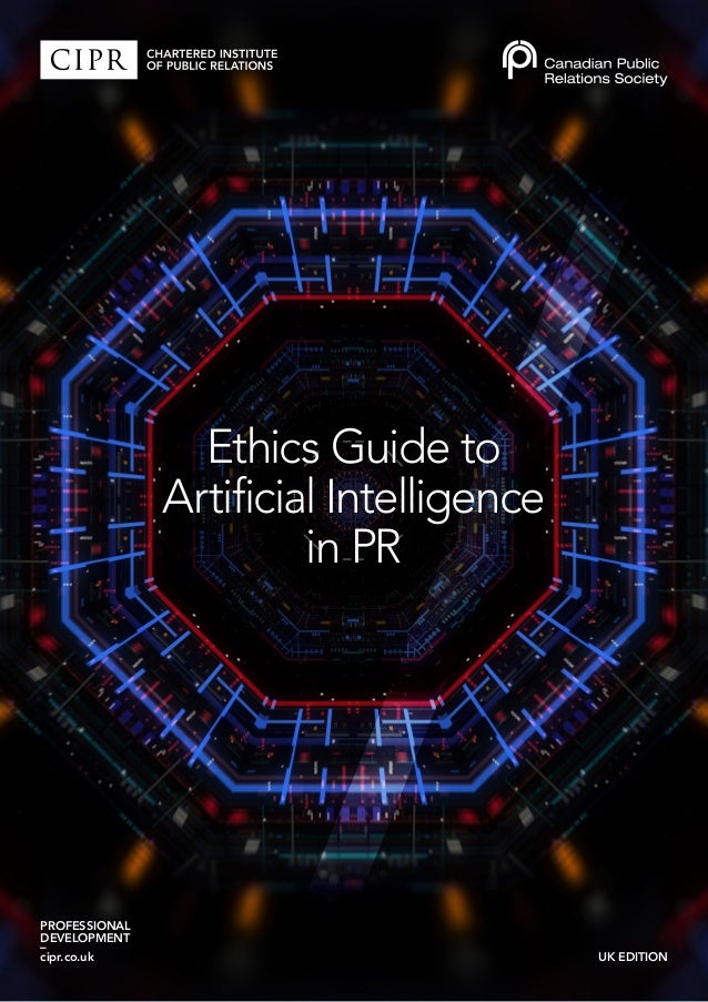 PROFESSIONAL DEVELOPMENT – cipr.co.uk UK EDITION Ethics Guide to Artificial Intelligence in PR