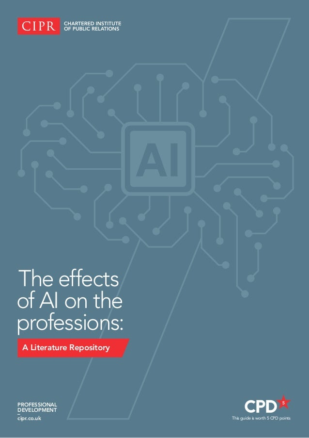 This guide is worth 5 CPD points PROFESSIONAL DEVELOPMENT – cipr.co.uk The effects of AI on the professions: A Literature ...